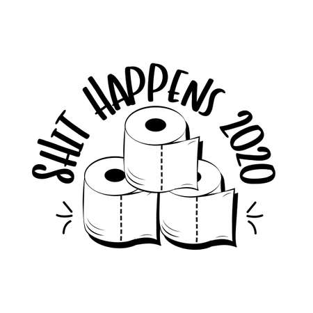 Shit Happens 2020- funny text with toilet papers. Coronavirus vector illustration.