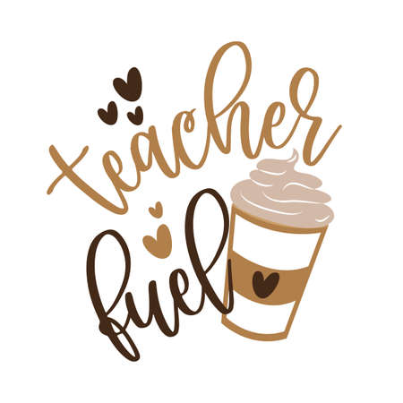 Teacher Fuel - funny text with coffee mug and hearts. Good for t shirt print poster, greeting card, and gift design for teacher. Vetores