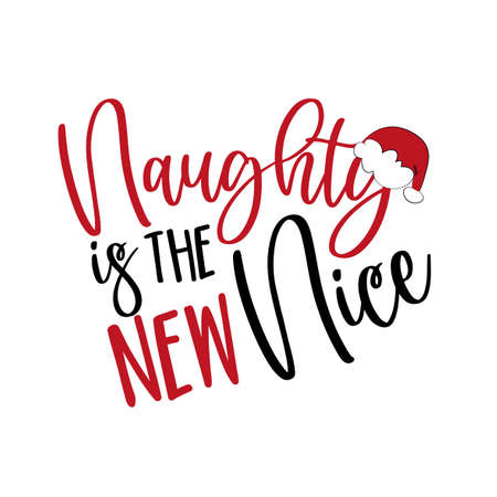 Naughty Is The New Nice- Chiristmas phrase with Santa's cap. Good for t shirt print, poster, greeting card, mug, and gift design.
