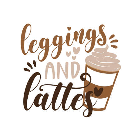 Leggings And Lattes - autumnal text with coffee cup. Good for scrap booking, posters, greeting cards, banners, textiles, gifts, shirts, mugs or other gifts.