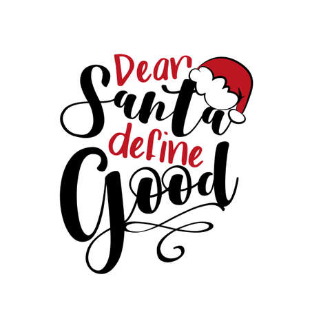 Dear Santa Define Good- Christmas phrase with Santa's cap. Good for t shirt print, poster, greeting card, mug, and other gifts design.