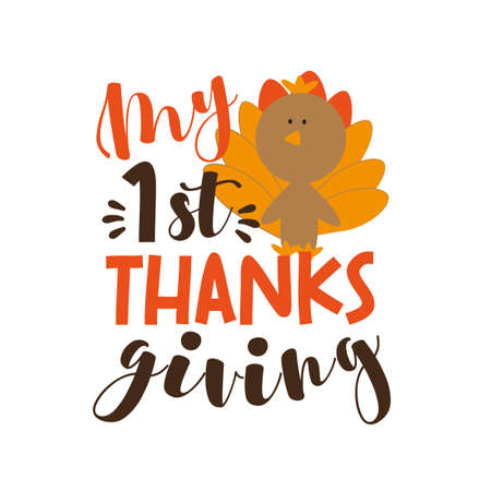 My First Thanksgiving- Phrase with cute turkey for baby clothes, greeting and invitation card, poster, and gifts design.