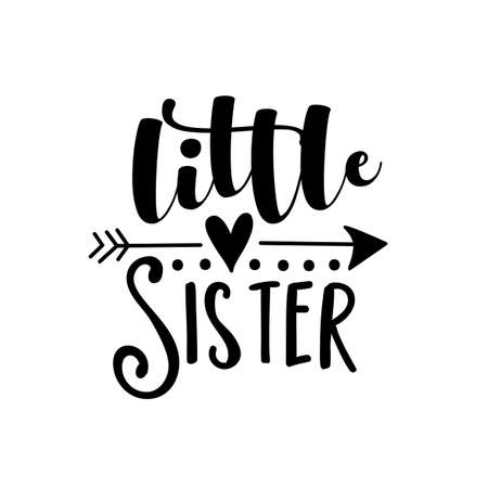 Little Sister - text with arrow symbol Good for child clothes, baby shower design, poster, greeting card, banner, book cover, and gift design. Ilustração