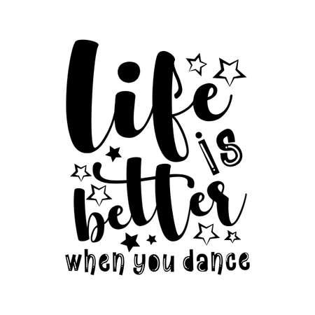 Life Is Better When You Dance- motivational text. Good for t shirt print, poster, banner, card, and gift design. Ilustração