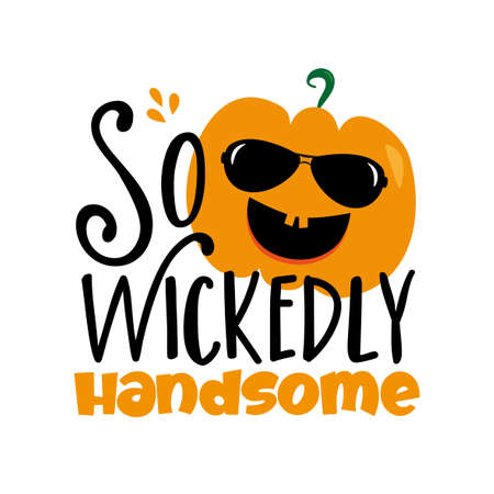 So Wickedly Handsome- funny Text with cute pumpkin in sunglasses. Good for T shirt print, Halloween and harverst decoration, poster, banner, gifts design.