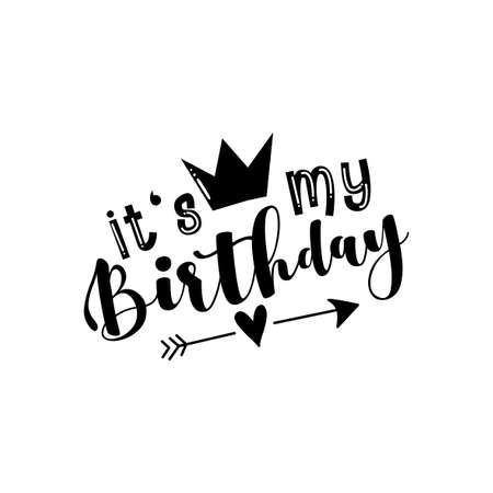 It's My Birthday - calligraphy Good for T shirt print, greeting and invitation card, poster banner, and gift design.