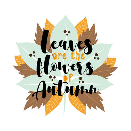 Leaves Are The Flowers Of Autumn - Autumnal saying on colorful leaves. Good for Greeting card, poster, banner, template, decoration, textile print and gifts design. Ilustração