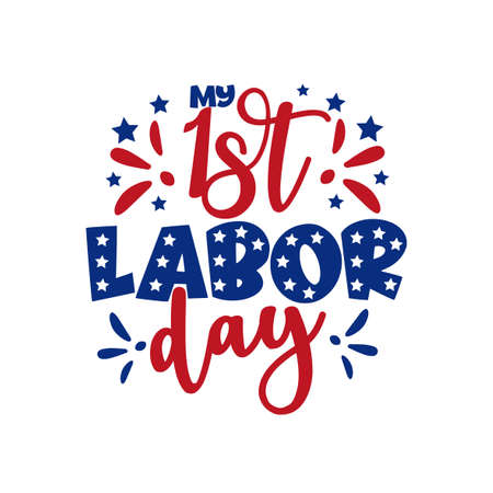My First Labor Day - text with stars. Good for poster, banner, t shirt print, greeting card, and mug, other gifts design.
