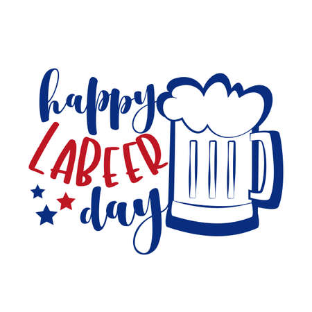 Happy Labeer Day - funny greeting for Labor day. Good for poster, banner, t shirt print, greeting card, and mug, other gifts design. Ilustração