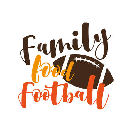 Family Food Football - funny thanksgiving text, with american football ball. Good for greeting card and t-shirt print, flyer, poster and gift design.