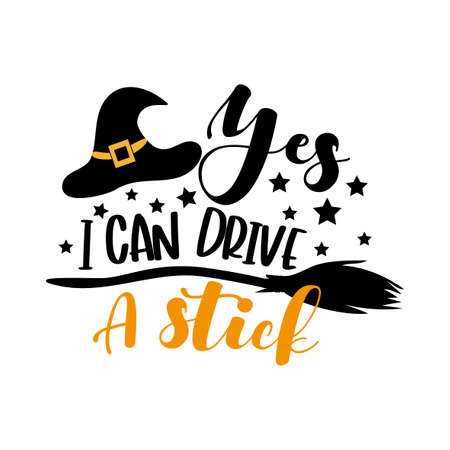 Yes, I Can Drive A Stick- funny Halloween text with witch hat and broom. Good for t shir print, poster, card, party decoration and gift design. Illusztráció