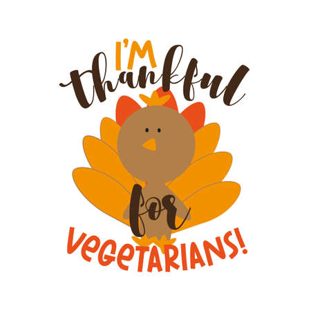 I'm Thankful for Vegetarians! -Thanksgiving phrase with cute turkey. Good for greeting card, poster, banner, textile print, and holiday design.