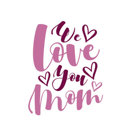 We Love You Mom- lettering text with hearts for Mother's day, anniversary, birthday, greeting card, poster, textile print and gift design. Ilustração