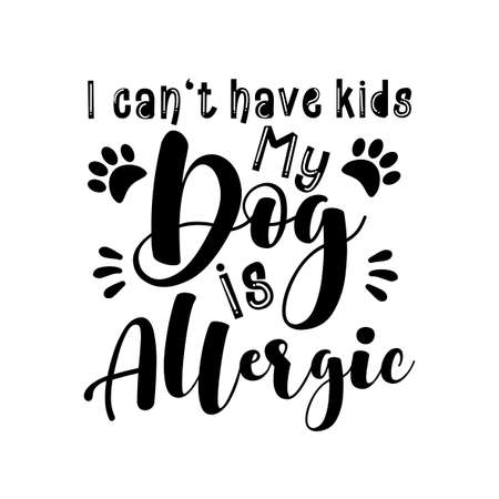 I can't have kids my dog is allergic- funny text with paws. Good for greeting card and t-shirt print, flyer, poster design, mug. Ilustração