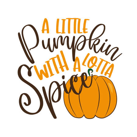 A Little Pumpkin With a Lotta Spice - autumnal saying. Good for poster, banner, textile print, Thanksgiving decoration, greeting card. Ilustração