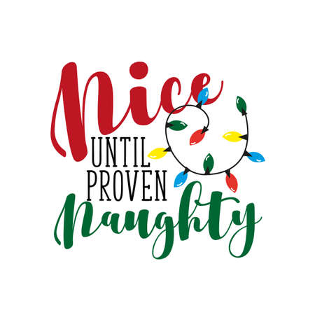 Nice until proven naughty- fuuny Christmas phrase. Good for t shirt, textile print, poster, card, and gift design.