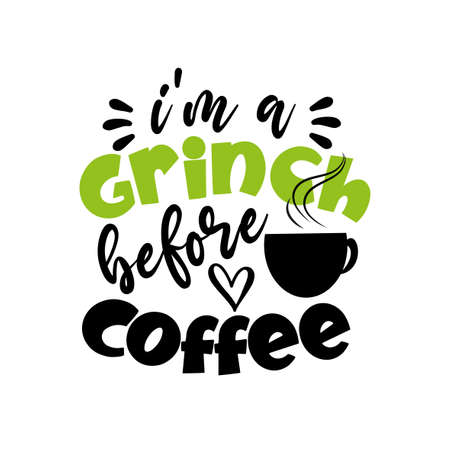 I'm A Grinch Before Coffee- funny Christmes saying with coffe cup. Good for T shirt print, poster, card, gift design. Ilustração