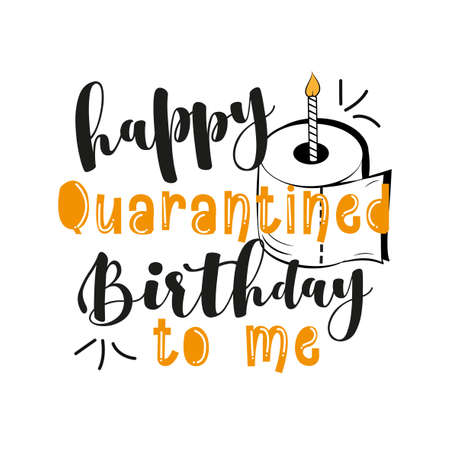 Happy Quarantined Birthday To Me - Funny greeting card for birthday in covid-19 pandemic self isolated period. Doodle lettering isolated on white. Ilustração