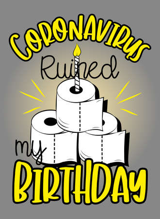 Coronavirus ruined my Birthday- Funny greeting card for birthday in covid-19 pandemic self isolated period. Congratulate you're best friend happy birthday. Ilustração