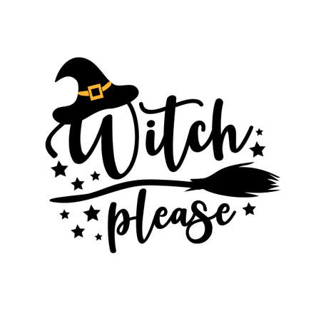 Witch please - funny Halloween text with witch hat and broom. Good for t shir print, poster, card, party decoration and gift design.