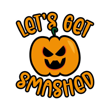 Let's get smashed- Funny Halloween slogan with scary pumpkin. Good for textile print, poster, banner, party invitation and decor. Ilustração