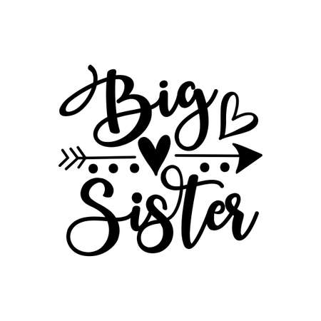 Big Sister - text with arrow symbol Good for child clothes, baby shower design, poster, greeting card, banner, book cover, and gift design.