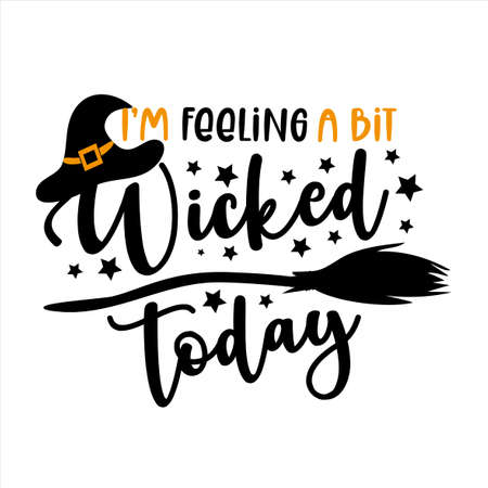 I'm feeling a bit wicked today - funny Halloween text with witch hat and broom. Good for t shirt print, poster, card, party decoration and gift design.