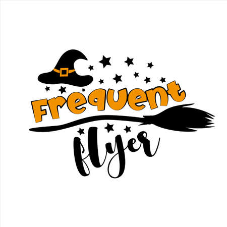 Frequent Flyer- funny Halloween phrase with Witch's hat and broom. Good for t shirt print, poster, card, decoration, and gift design. Illusztráció