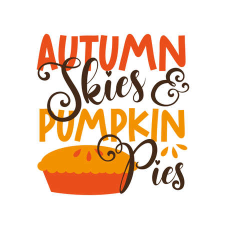 Autumn Skies and Pumpkin Pies- funny autumnal saying for Thanksgiving with pumpkin pie. Good for greeting card and t-shirt print, flyer, poster design, mug. Ilustração