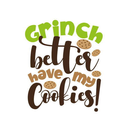 Grinch better have my cookies! - funny Christmas saying with cookies. Good for t shirt print, poster, card, mug, and gift design. Ilustração