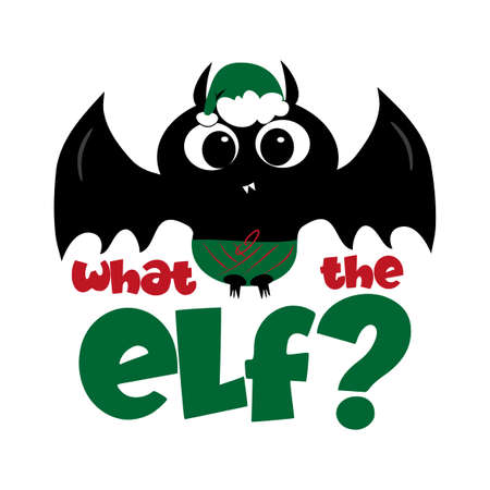 What The ELF? - Cute bat Christmas decoration for children. Good for T shirt print, poster, card, mug, and gifts desgn.