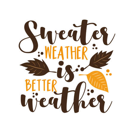 Sweater Weather is Better Weather- autumnal phrase with leaves. Good for greeting card, poster, textile print, and gift design. Ilustracja