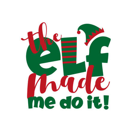 The Elf Made Me Do It! - funny Christmas phrase. Good for T shirt print, childhood, poster, card, and other gift design.