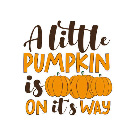 A Little Pumpkin Is On It's way - autumnal saying. Good for poster, banner, textile print, Thanksgiving decoration, greeting card.
