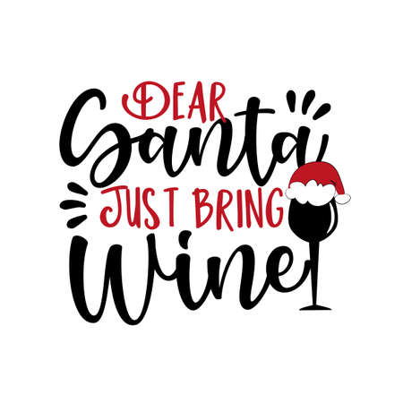Dear Santa Just Bring Wine- funny Christmas phrase with wine glass in Santa's hat. Good for t shirt pint, poster, banner, greeting card and gift design.