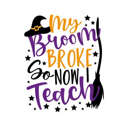 My Broom broke so Now I Teach- funny Halloween phrase with witch hat and broom for teacher. Good for greeting card, t shirt print, poster banner and gift design. Illusztráció