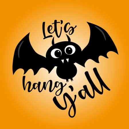 Let's Hang Y'all- funny phrase with cute black bat for Halloween. Good for Childhood, party invitation card, poster, and other gift design.