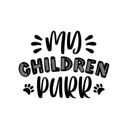 My Children Purr- funny text with paw print. Good for T shirt print, poster, card, home decor and gift design.