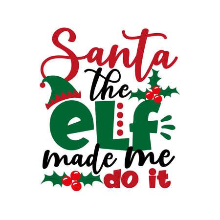 Santa The Elf Made Me Do It- funny text for Christmas. Good for T shirt print, greeting card, poster, mug, and gift design.