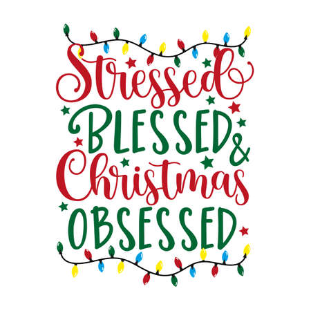 Stressed Blessed & Chrsitmas Obsessed - funny saying text, for Christmas. Good for greeting card and t-shirt print, flyer, poster, mug, and gift design.