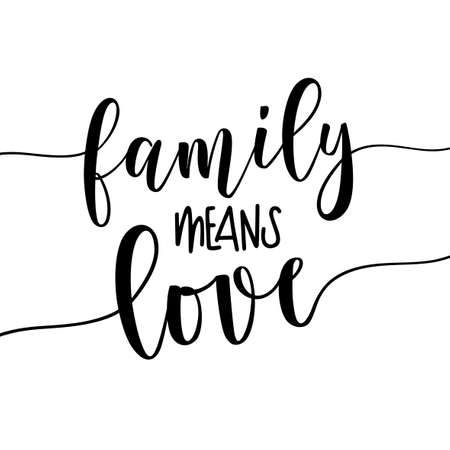 Family Means Love - Hand drawn lettering family quote. Minimalist design, wall art decor, wall decals, love quotes, greeting card design.