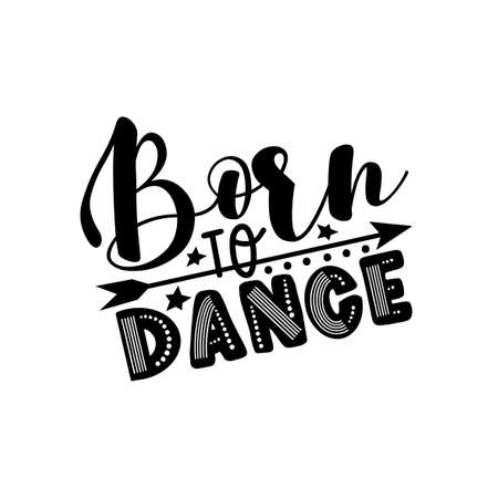 Born To Dance- Positive saying with arrow symbol. Good for T shirt print, poster, card, and gift design.