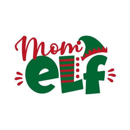 Mom ELF - funny text for Christmas. Good for T shirt print, greeting card, poster, mug, and gift design.