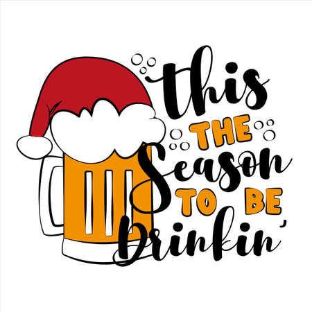 This The Season To Be Drinkin'- Funny phrase for christmas, with beer mug in Santa's hat. Good for T shirt print, poster, card, label and gift design.