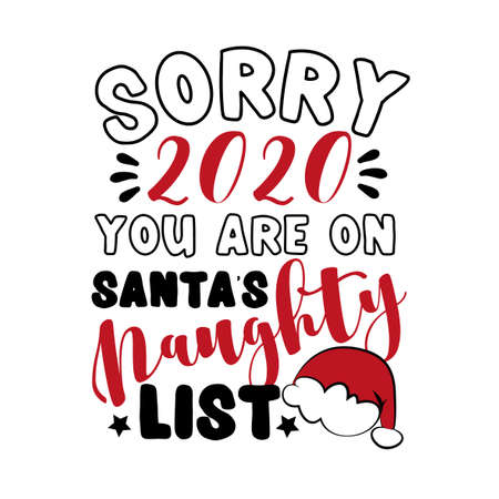 Sorry 2020 you are on Santa's naughty list- funny phrase for Christmas in covid-19 pandemic self isolated period.