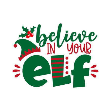Believe in your ELF - funny phrase for Christmas. Good for t-shirt print, baby clothes, mug and other gifts design.