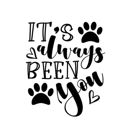 It's Always Been You - Positive calligraphy with paw prints. Good for T shirt print, home decor, poster, card, mug, and gifts design.