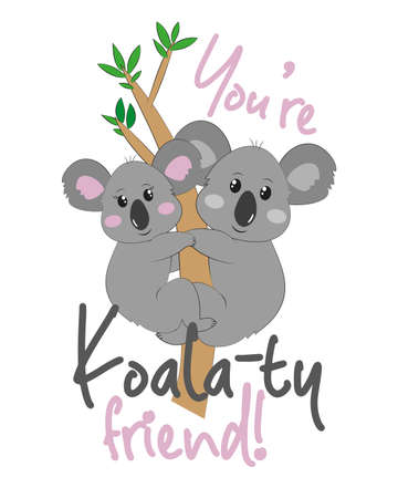 You're Koala-ty Friends! A cute hand drwn koala on a eucalyptus tree. Good for Baby clothes, t shirt print, poster, label, card, mug, and gifts design.