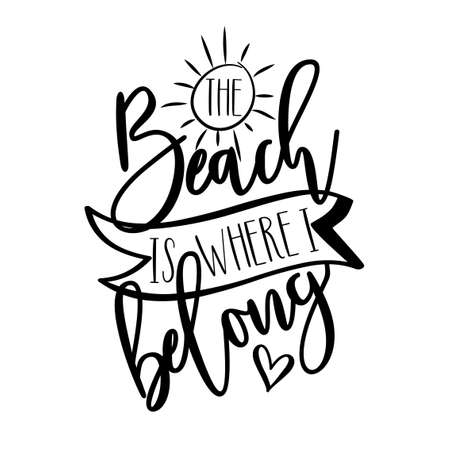 Beach Is Where I Belong - Hand lettering quote, modern calligraphy. Isolated on white background. Inspiration graphic design typography element.