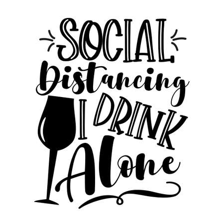 Social Distancing I Drink Alone - funny phrase in covid-19 pandemic self isolated period. Good for T shirt print, card, poster, and other gift design.